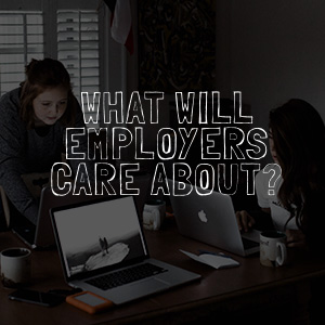 5 Things Employers Won't Care About in 10 Years