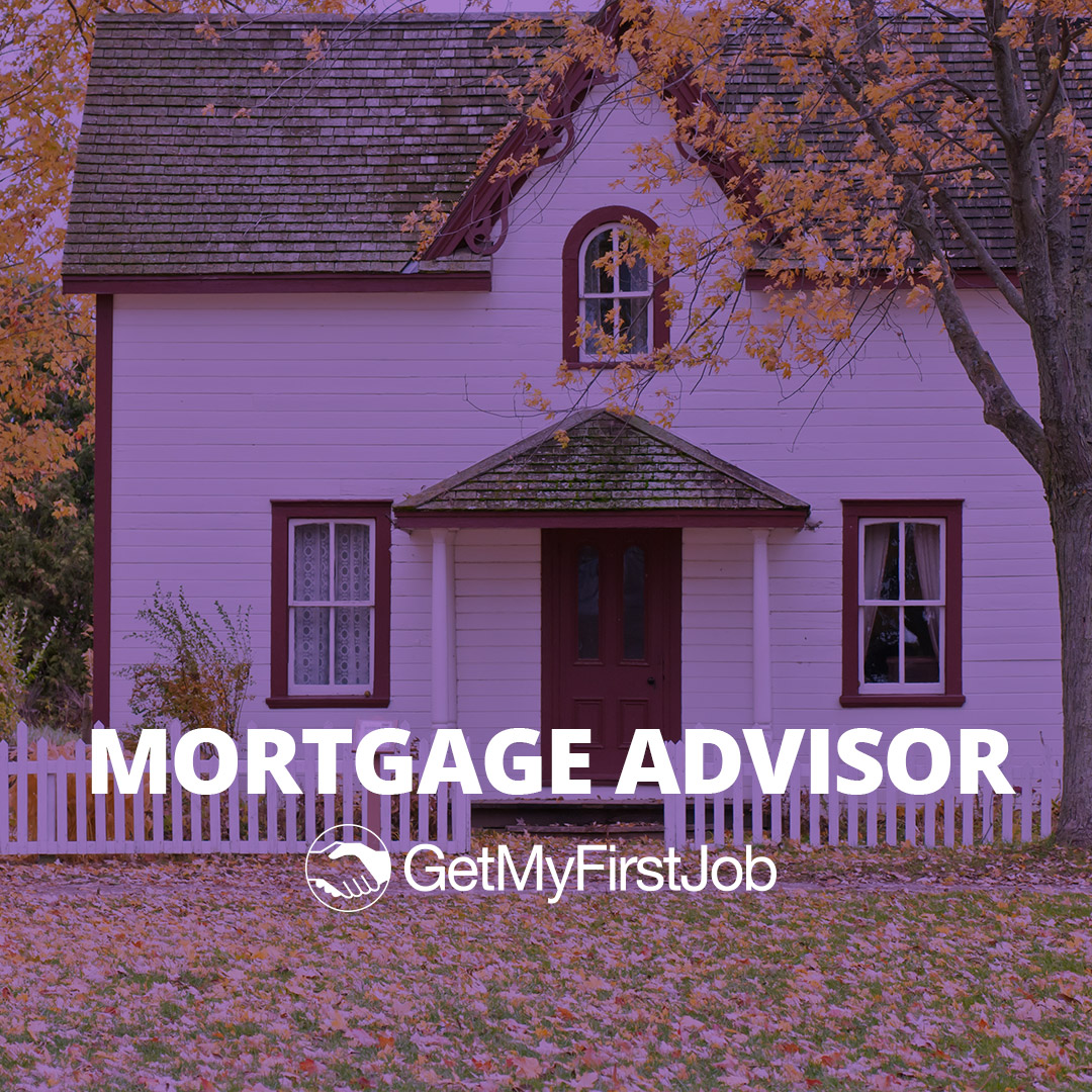 What do you need to become a Mortgage Advisor?
